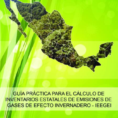 Guía práctica para el cálculo de inventarios estatales de emisiones de gases de efecto invernadero-IEEGEI