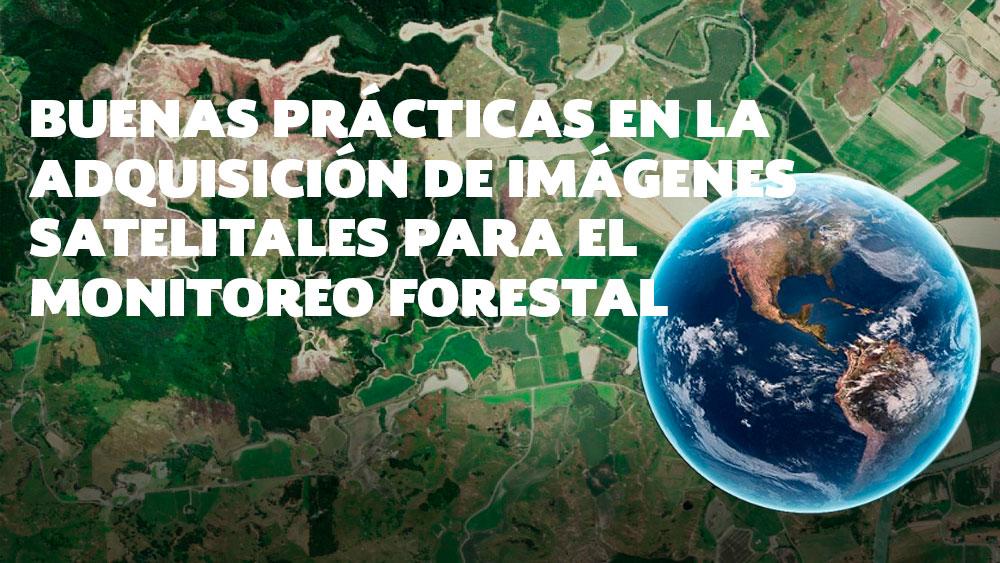 Buenas prácticas en la adquisición de imágenes satelitales para el Monitoreo Forestal